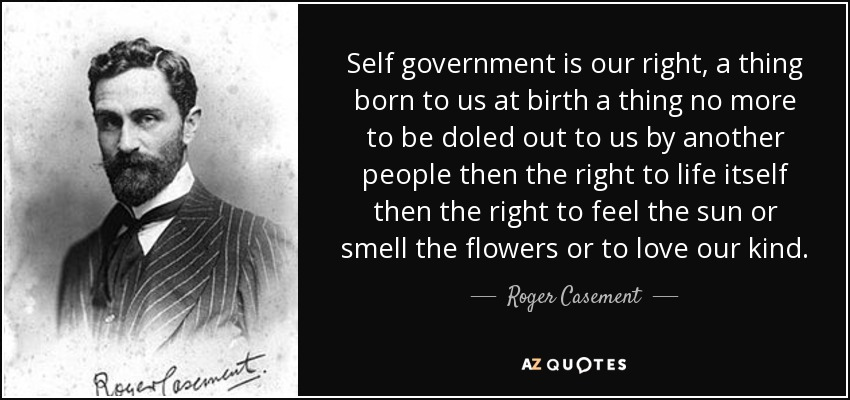 quote-self-government-is-our-right-a-thing-born-to-us-at-birth-a-thing-no-more-to-be-doled-roger-casement-84-63-34