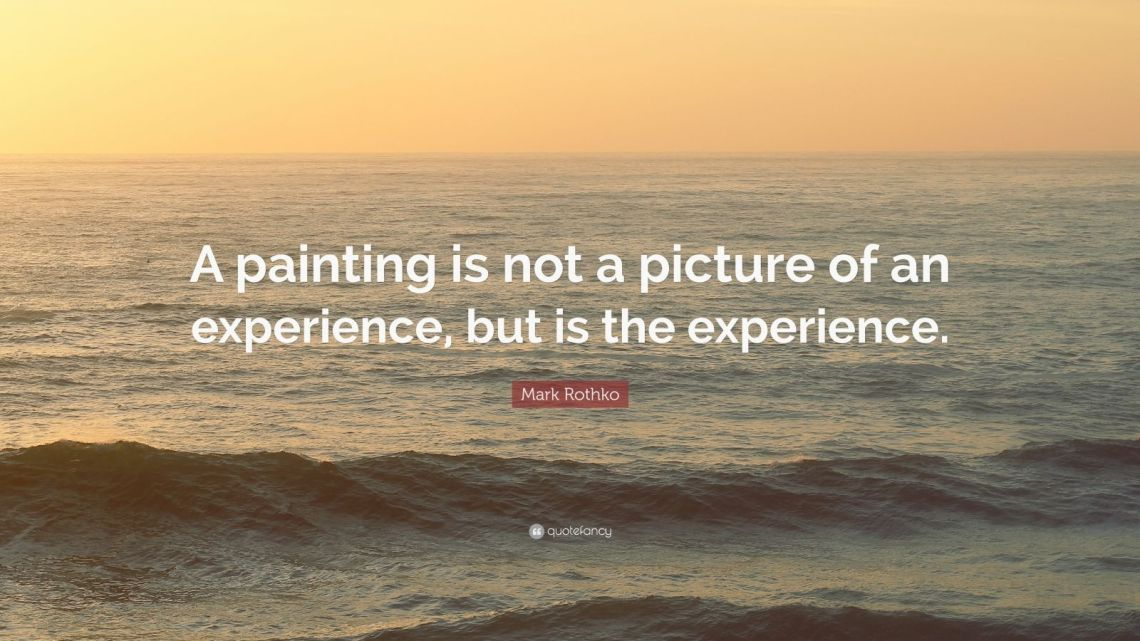 2192071-Mark-Rothko-Quote-A-painting-is-not-a-picture-of-an-experience-but